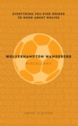 Wolverhampton Wanderers Miscellany : Everything you ever needed to know about Wolves - Book