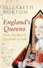England's Queens From Boudica to Elizabeth of York - Book