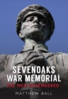 Sevenoaks War Memorial : The Men Remembered - Book