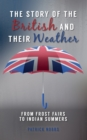 The Story of the British and Their Weather : From Frost Fairs to Indian Summers - eBook