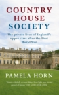 Country House Society : The Private Lives of England's Upper Class After the First World War - Book