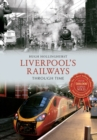 Liverpool's Railways Through Time - Book