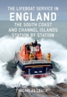 The Lifeboat Service in England: The South Coast and Channel Islands : Station by Station - eBook