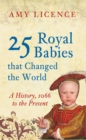 25 Royal Babies that Changed the World : A History, 1066 to the Present - Book