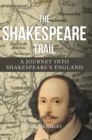 The Shakespeare Trail : A Journey into Shakespeare's England - Book