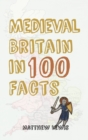 Medieval Britain in 100 Facts - Book