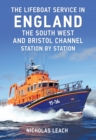 The Lifeboat Service in England: The South West and Bristol Channel : Station by Station - eBook