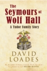 The Seymours of Wolf Hall : A Tudor Family Story - Book