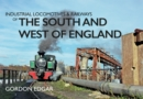 Industrial Locomotives & Railways of the South and West of England - Book
