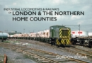Industrial Locomotives & Railways of London & the Northern Home Counties - Book