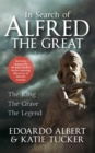 In Search of Alfred the Great : The King, The Grave, The Legend - Book