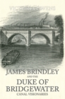 James Brindley and the Duke of Bridgewater : Canal Visionaries - Book