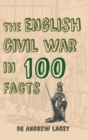 The English Civil War in 100 Facts - Book