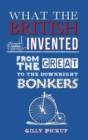 What the British Invented : From the Great to the Downright Bonkers - eBook