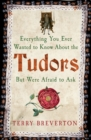 Everything You Ever Wanted to Know About the Tudors But Were Afraid to Ask - Book