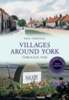 Villages Around York Through Time Revised Edition - Book