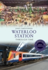 Waterloo Station Through Time Revised Edition - Book