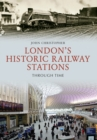 London's Historic Railway Stations Through Time - Book
