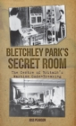 Bletchley Park's Secret Room : The Centre of Britain's Wartime Code-Breaking - eBook