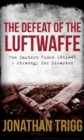 The Defeat of the Luftwaffe : The Eastern Front 1941-45, a Strategy for Disaster - Book