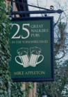 25 Great Walkers' Pubs in the Yorkshire Dales - eBook
