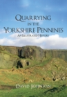 Quarrying in the Yorkshire Pennines : An Illustrated History - Book