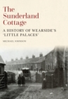The Sunderland Cottage : A History of Wearside's 'Little Palaces' - Book