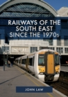 Railways of the South East Since the 1970s - Book