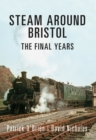 Steam Around Bristol : The Final Years - eBook