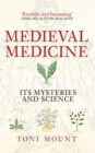 Medieval Medicine : Its Mysteries and Science - Book