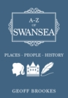 A-Z of Swansea : Places-People-History - eBook