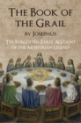 The Book of the Grail by Josephus : The Forgotten Early Account of the Arthurian Legend - eBook