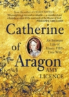 Catherine of Aragon : An Intimate Life of Henry VIII's True Wife - Book