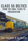 Class 55 Deltics : From the Final Years to Preservation - Book