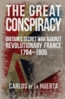 The Great Conspiracy : Britain's Secret War Against Revolutionary France, 1794-1805 - Book