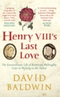 Henry VIII's Last Love : The Extraordinary Life of Katherine Willoughby, Lady-in-Waiting to the Tudors - Book