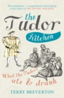 The Tudor Kitchen : What the Tudors Ate & Drank - Book