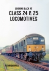 Looking Back At Class 24 & 25 Locomotives - Book