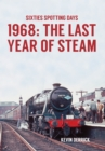 Sixties Spotting Days 1968 The Last Year of Steam - eBook