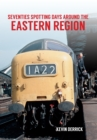 Seventies Spotting Days Around the Eastern Region - Book