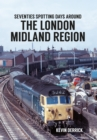 Seventies Spotting Days Around the London Midland Region - eBook