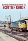 Seventies Spotting Days Around the Scottish Region - Book