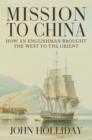 Mission to China : How an Englishman Brought the West to the Orient - Book