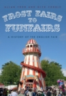 Frost Fairs to Funfairs : A History of the English Fair - Book