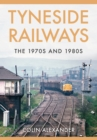 Tyneside Railways : The 1970s and 1980s - Book