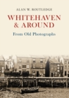 Whitehaven & Around From Old Photographs - Book