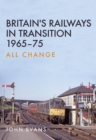 Britain's Railways in Transition 1965-75 : All Change - eBook