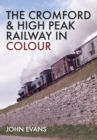The Cromford & High Peak Railway in Colour - Book