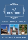 A-Z of Dumfries : Places-People-History - Book