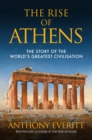The Rise of Athens : The Story of the World's Greatest Civilisation - Book